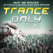 Trance Only Vol 3 (Over 100 Minutes Of Future Club And Hardtrance Anthems)
