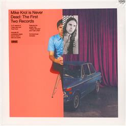 Mike Krol Is Never Dead The First Two Records